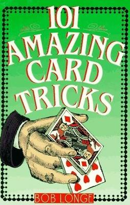 101 Amazing Card Tricks by Bob Longe