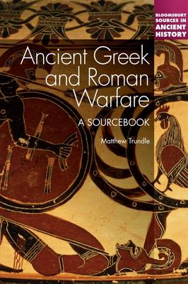 Ancient Greek and Roman Warfare: A Sourcebook by Matthew Trundle