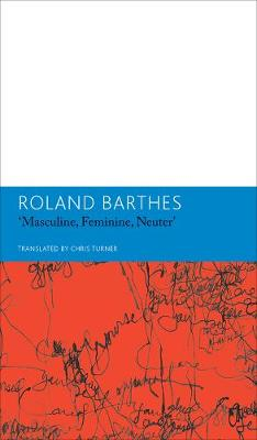 'Masculine, Feminine, Neuter'and Other Writings on Literature by Roland Barthes