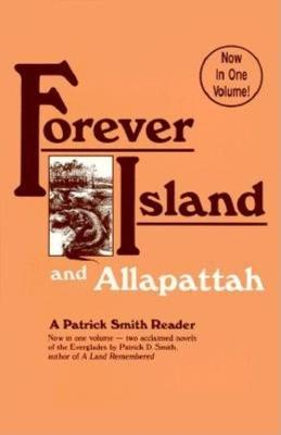 Forever Island; And, Allapattah by Patrick D Smith