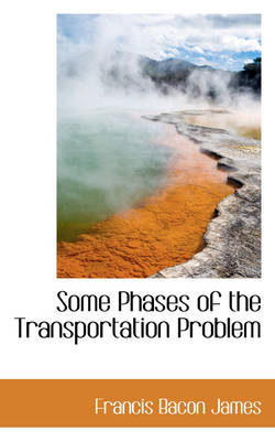 Some Phases of the Transportation Problem by Francis Bacon James