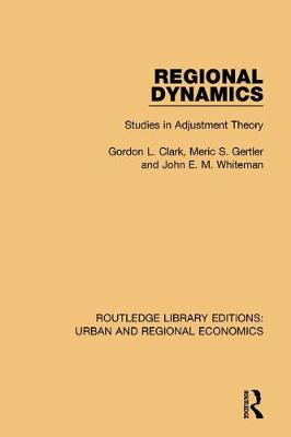 Regional Dynamics: Studies in Adjustment Theory by Gordon L. Clark