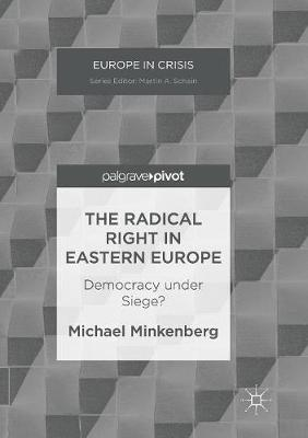 The Radical Right in Eastern Europe: Democracy under Siege? by Michael Minkenberg