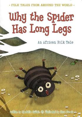 Why the Spider Has Long Legs: An African Folk Tale by Charlotte Guillain