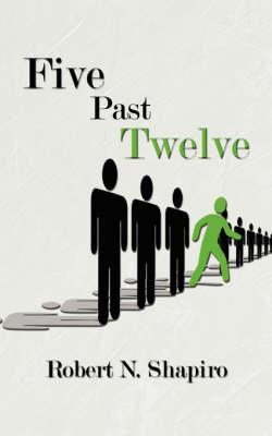 Five Past Twelve by Robert N. Shapiro