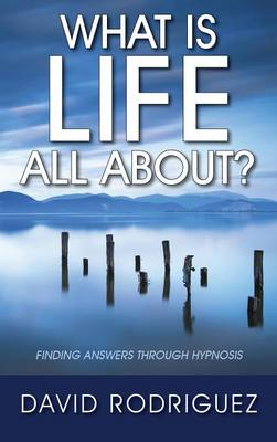 What Is Life All About? Finding Answers Through Hypnosis book