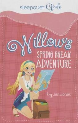 Sleepover Girls: Willow's Spring Break Adventure by ,Jen Jones