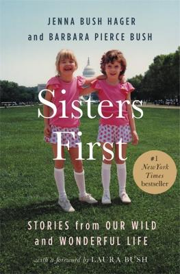 Sisters First: Stories from Our Wild and Wonderful Life by Barbara Pierce Bush