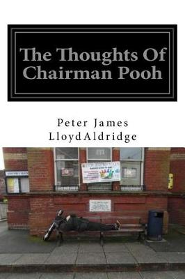 The Thoughts of Chairman Pooh by MR Peter James Lloyd Aldridge