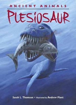 Ancient Animals Plesiosaur by Sarah L. Thomson