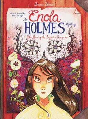 Enola Holmes: #3 The Case of the Bizarre Bouquets by Serena Blasco