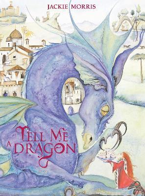 Tell Me a Dragon by Jackie Morris