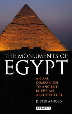 The Monuments of Egypt by Dieter Arnold