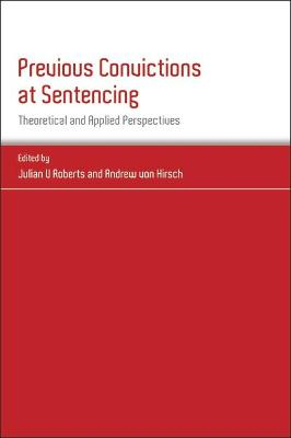 Previous Convictions at Sentencing: Theoretical and Applied Perspectives by Andrew von Hirsch