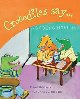 Crocodiles Say . . . by Robert Heidbreder