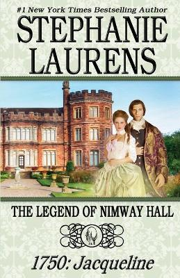 The Legend of Nimway Hall: 1750: Jacqueline by Stephanie Laurens