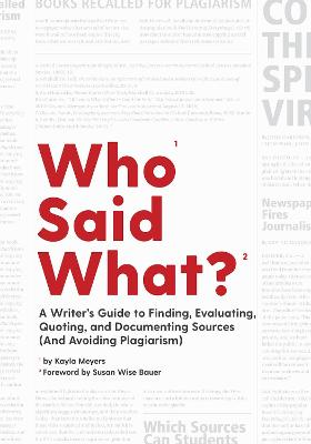 Who Said What?: A Writer's Guide to Finding, Evaluating, Quoting, and Documenting Sources (and Avoiding Plagiarism) by Susan Wise Bauer