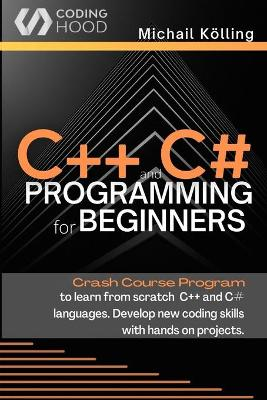 C++ and C# programming for beginners: Crash Course fprogram to learn from scratch C++ and C# languages. Develop new coding skills with hands on projects. by Michail Koelling