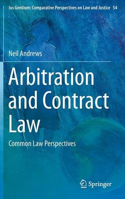 Arbitration and Contract Law by Neil Andrews