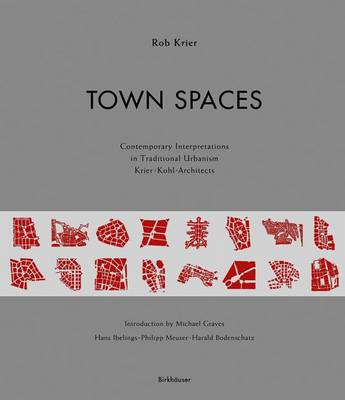Town Spaces: Contemporary Interpretations in Traditional Urbanismkrier Kohl Architects by Rob Krier