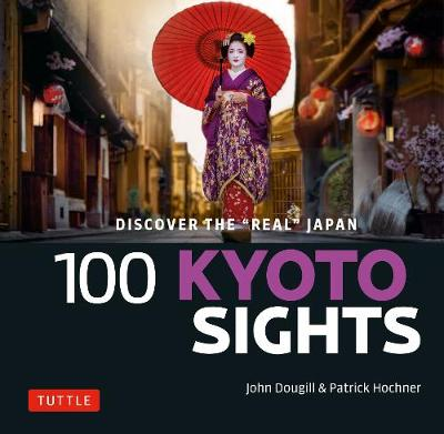 """100 Kyoto Sights: Discover the """"Real"""" Japan by John Dougill"""