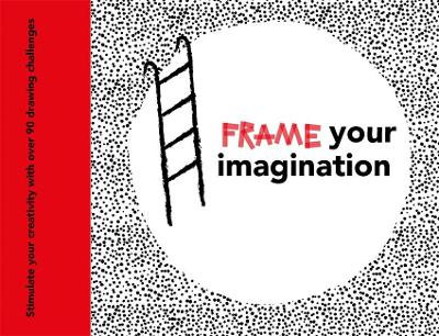 Frame your Imagination: Stimulate your creativity with over 90 drawing challenges book