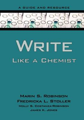 Write Like a Chemist: A Guide and Resource by Marin S. Robinson