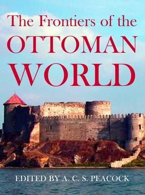 Frontiers of the Ottoman World by A. C. S. Peacock