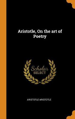 Aristotle, on the Art of Poetry book