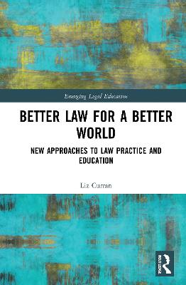 Better Law for a Better World: New Approaches to Law Practice and Education book