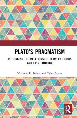 Plato's Pragmatism: Rethinking the Relationship between Ethics and Epistemology book