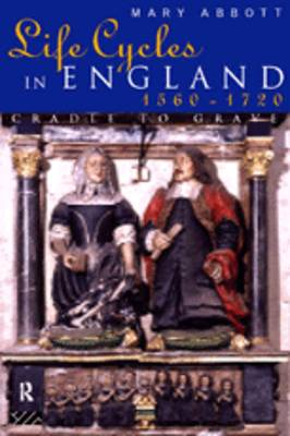 Life Cycles in England, 1560-1720 by Mary Abbott