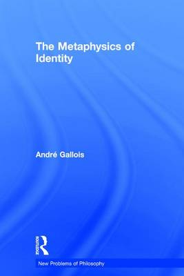 Metaphysics of Identity by Andre Gallois