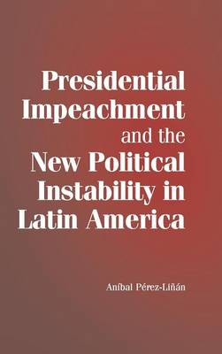Presidential Impeachment and the New Political Instability in Latin America book