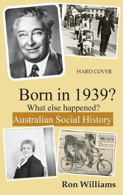 Born in 1939?: What Else Happened? by Ron Williams