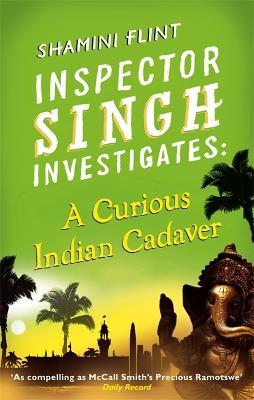 Inspector Singh Investigates: A Curious Indian Cadaver by Shamini Flint