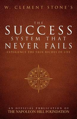 W. Clement Stone's the Success System That Never Fails by Stone W Clement