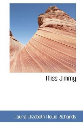 Miss Jimmy by Laura Elizabeth Howe Richards