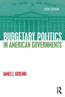 Budgetary Politics in American Governments by James J. Gosling