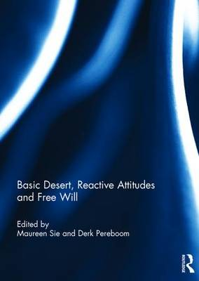 Basic Desert, Reactive Attitudes and Free Will by Maureen Sie
