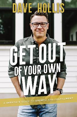 Get Out of Your Own Way: A Skeptic's Guide to Growth and Fulfillment book