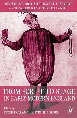 From Script to Stage in Early Modern England by Peter Holland