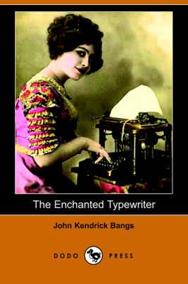Enchanted Typewriter (Dodo Press) by John Kendrick Bangs