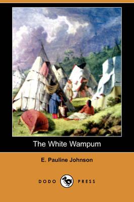 White Wampum (Dodo Press) by E Pauline Johnson