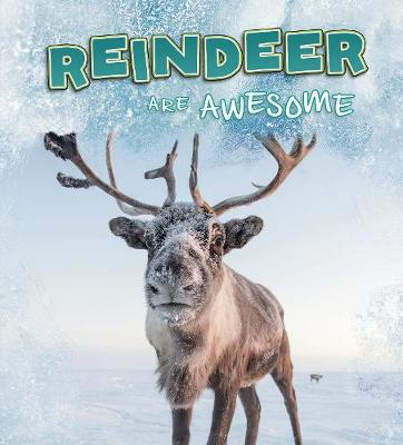 Reindeer Are Awesome by Jaclyn Jaycox