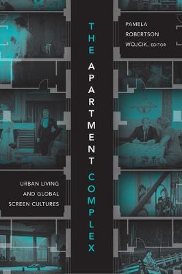 The Apartment Complex: Urban Living and Global Screen Cultures by Pamela Robertson Wojcik