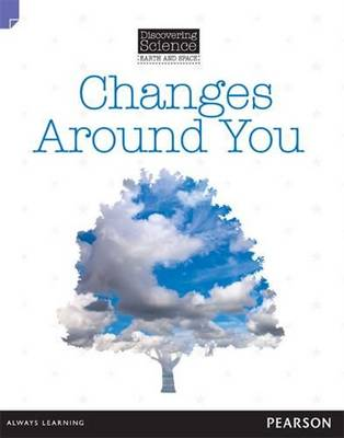 Discovering Science (Earth and Space Lower Primary): Changes Around You (Reading Level 11/F&P Level G) by Troy Potter