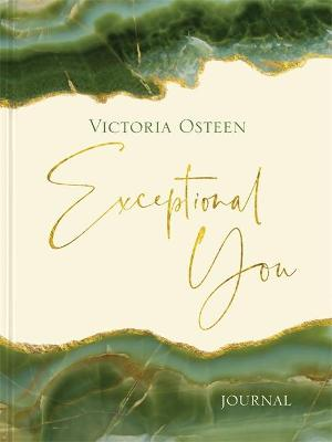 Exceptional You Journal: 7 Ways to Live Encouraged, Empowered, and Intentional by Victoria Osteen