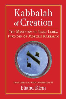 Kabbalah Of Creation by Eliahu Klein