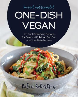One-Dish Vegan Revised and Expanded Edition: 175 Soul-Satisfying Recipes for Easy and Delicious One-Pan and One-Plate Dinners by Robin Robertson